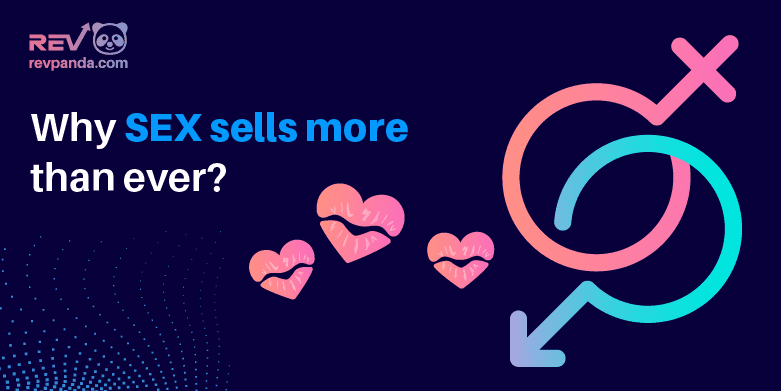 Why Sex Sells More than Ever